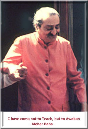 Meher Baba - I have come not to Teach, but to Awaken